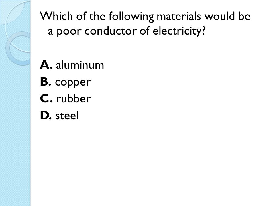 Which of the following materials would be a poor conductor of electricity.