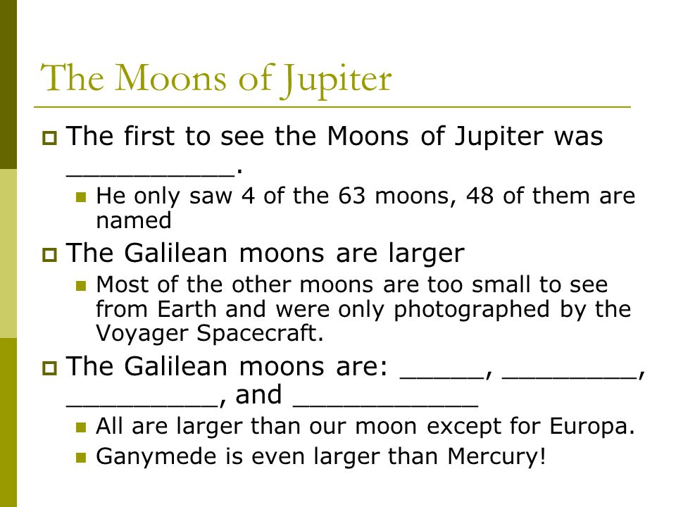 The Moons of Jupiter  The first to see the Moons of Jupiter was __________.