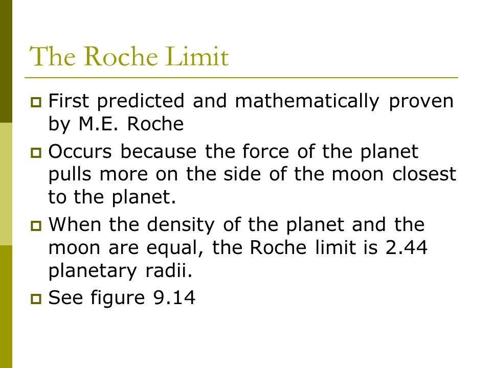 The Roche Limit  First predicted and mathematically proven by M.E.