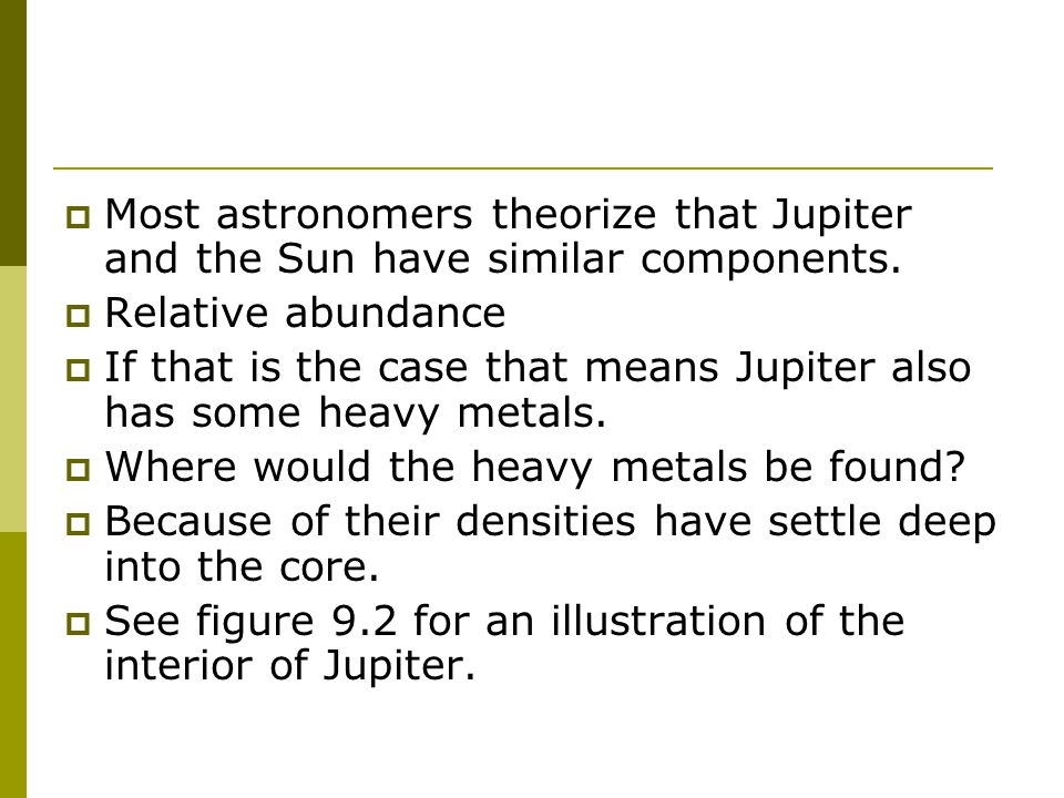  Most astronomers theorize that Jupiter and the Sun have similar components.