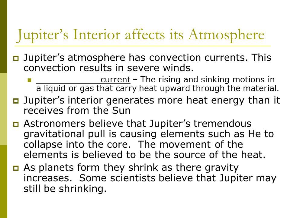 Jupiter's Interior affects its Atmosphere  Jupiter's atmosphere has convection currents.