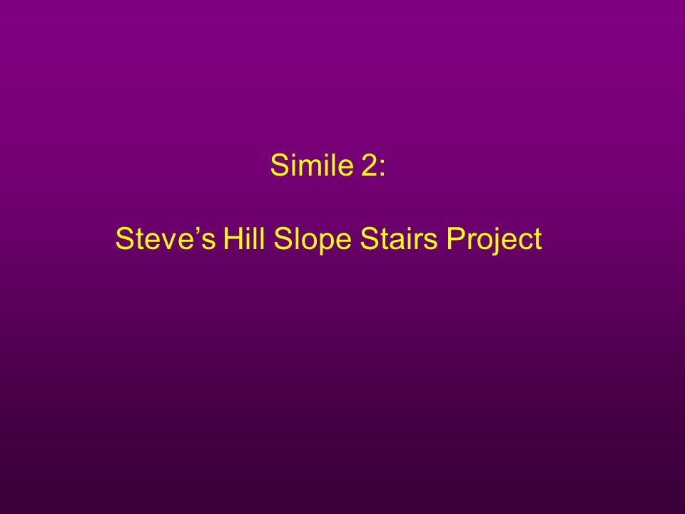 Simile 2: Steve's Hill Slope Stairs Project