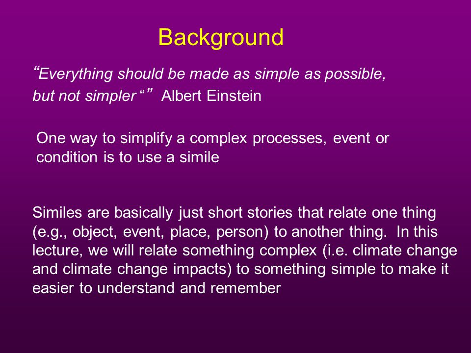 Background Similes are basically just short stories that relate one thing (e.g., object, event, place, person) to another thing. In this lecture, we w
