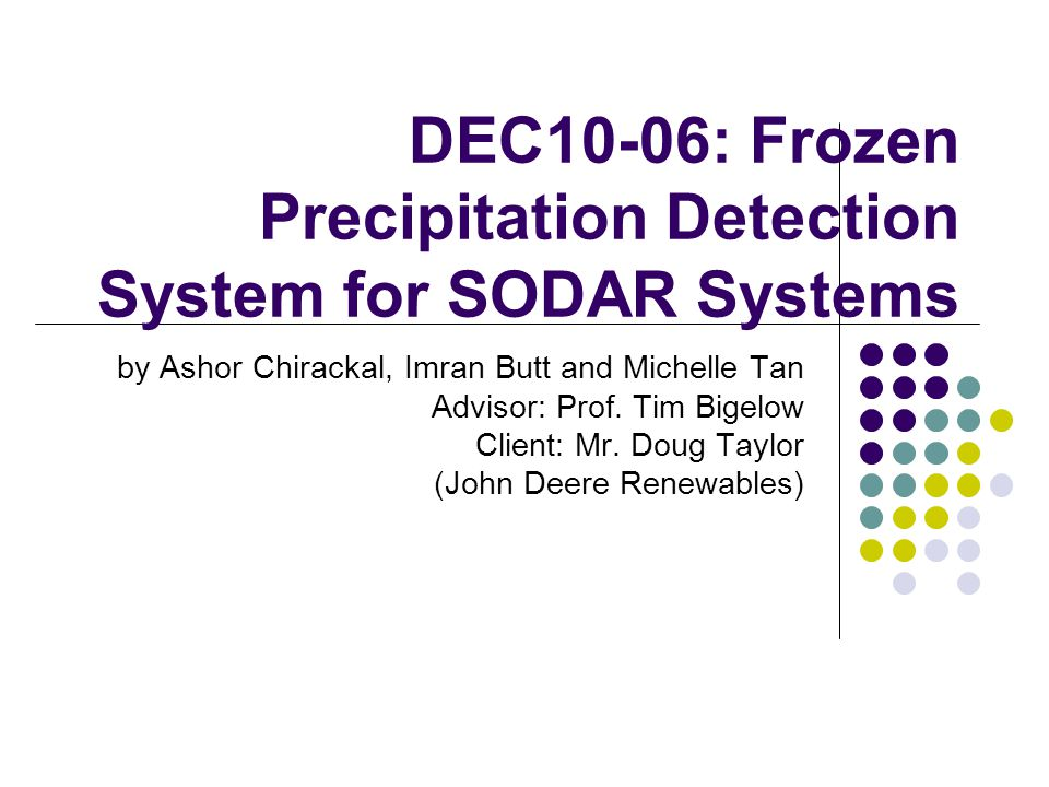 DEC10-06: Frozen Precipitation Detection System for SODAR Systems by Ashor Chirackal, Imran Butt and Michelle Tan Advisor: Prof.