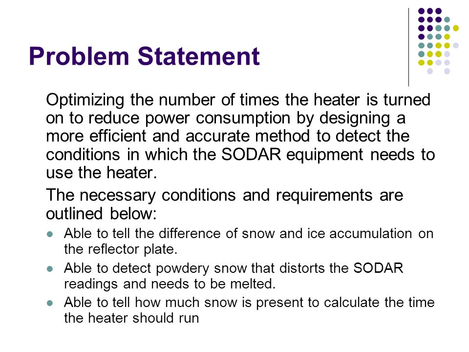 Problem Statement Optimizing the number of times the heater is turned on to reduce power consumption by designing a more efficient and accurate method to detect the conditions in which the SODAR equipment needs to use the heater.