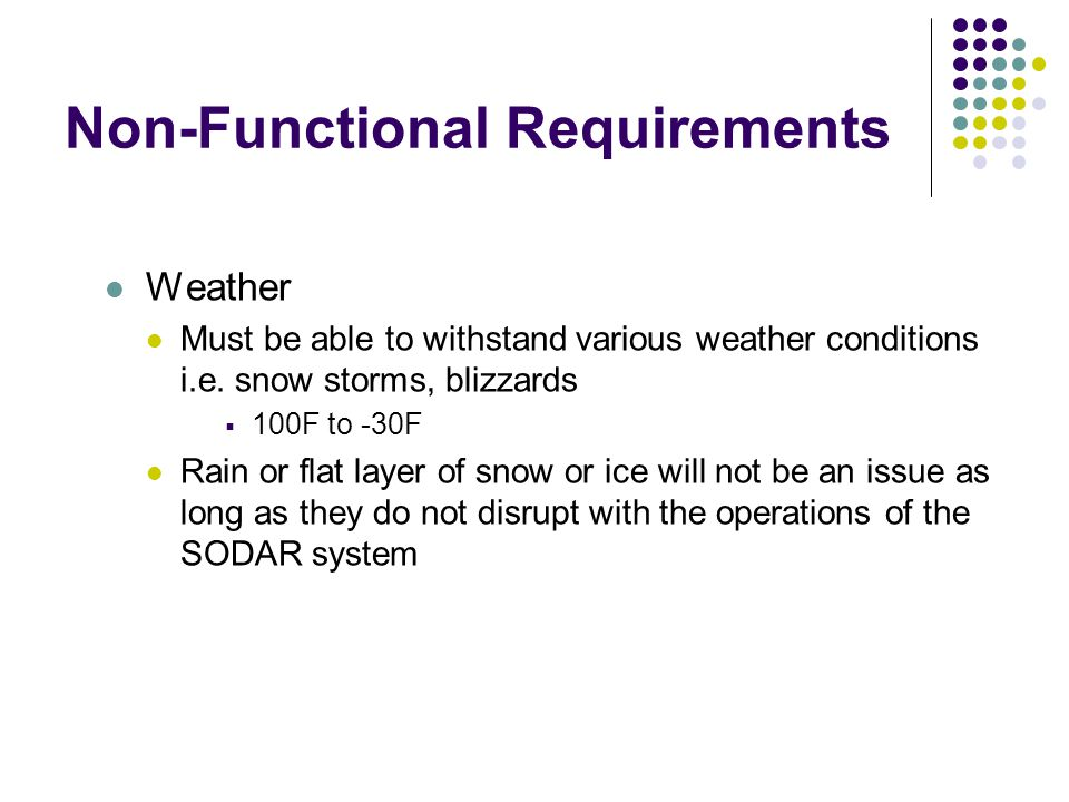 Non-Functional Requirements Weather Must be able to withstand various weather conditions i.e.