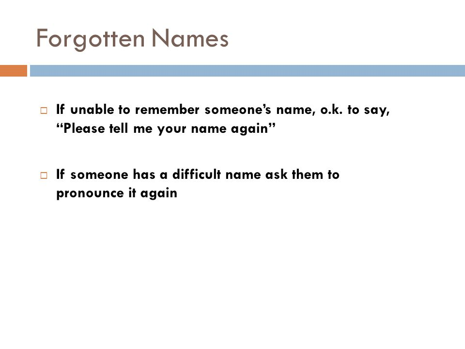 Forgotten Names  If unable to remember someone's name, o.k.
