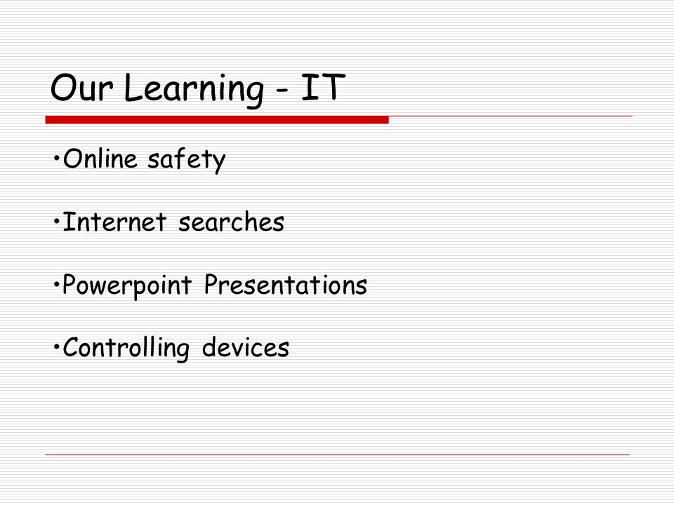 Our Learning - IT Online safety Internet searches Powerpoint Presentations Controlling devices