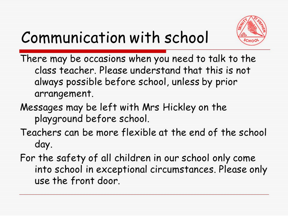 Communication with school There may be occasions when you need to talk to the class teacher.