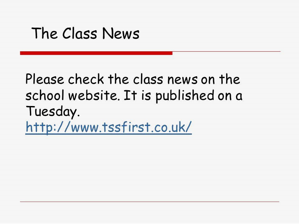 The Class News Please check the class news on the school website.