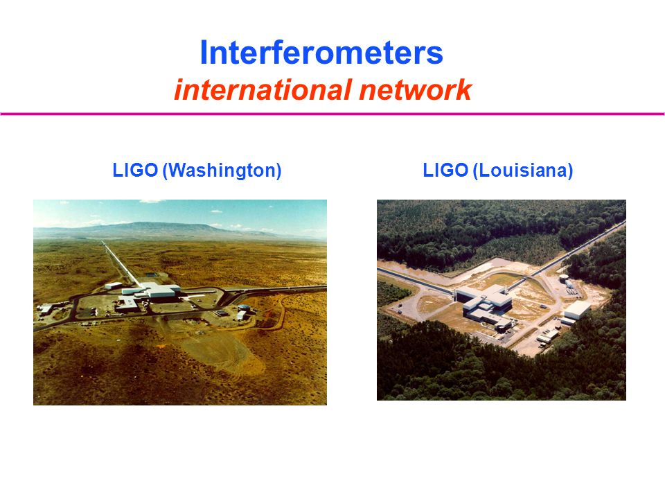 LIGO (Washington)LIGO (Louisiana) Interferometers international network