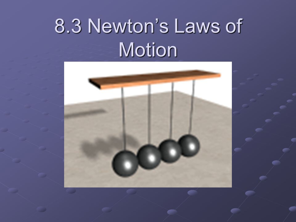 First Law of Motion An object at rest remains at rest and an object in motion keeps moving – unless acted on by a force