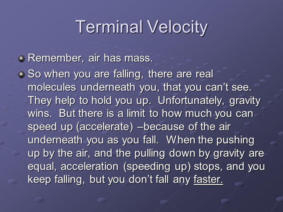 Terminal Velocity Remember, air has mass.