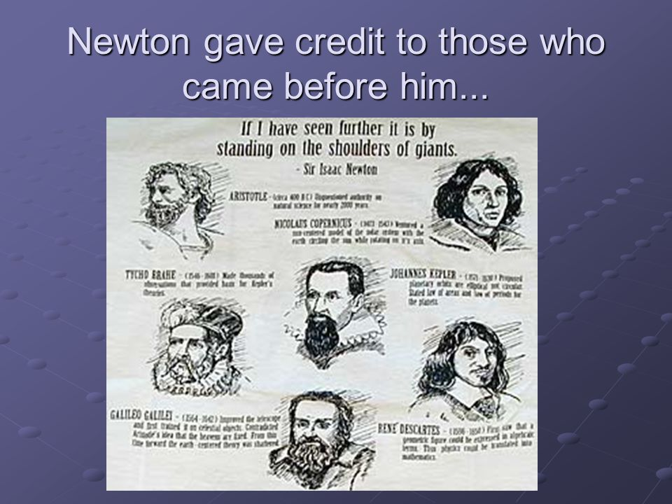 Newton gave credit to those who came before him...