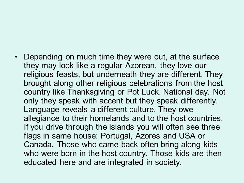 Depending on much time they were out, at the surface they may look like a regular Azorean, they love our religious feasts, but underneath they are different.