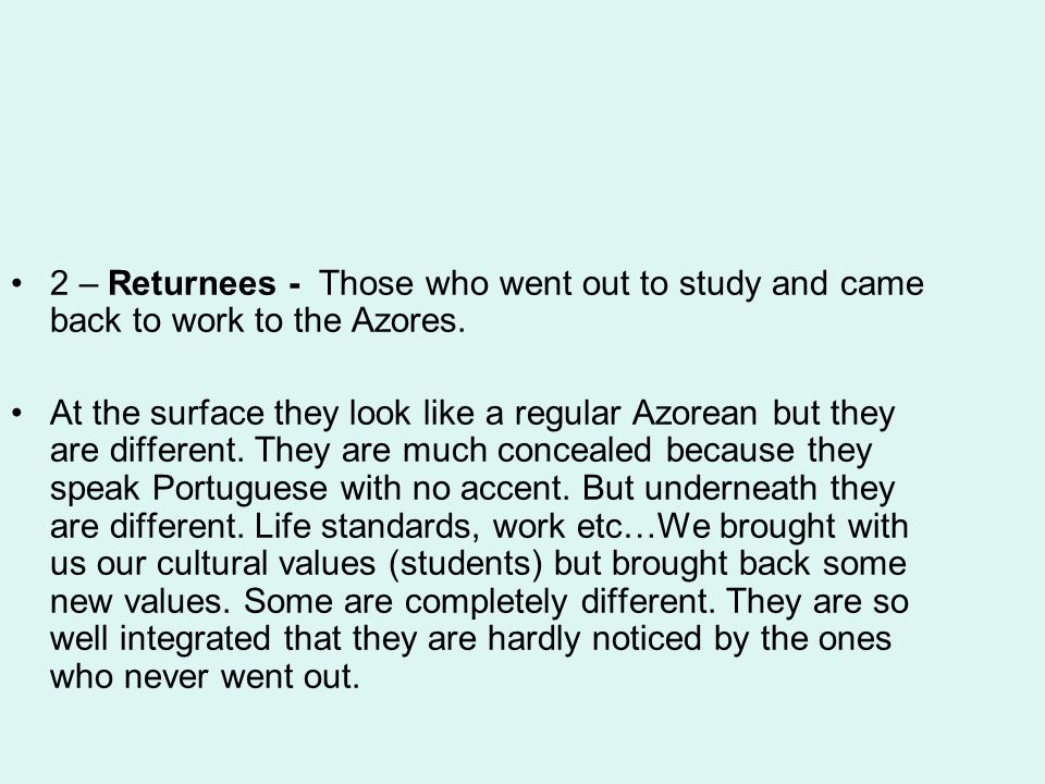 2 – Returnees - Those who went out to study and came back to work to the Azores.