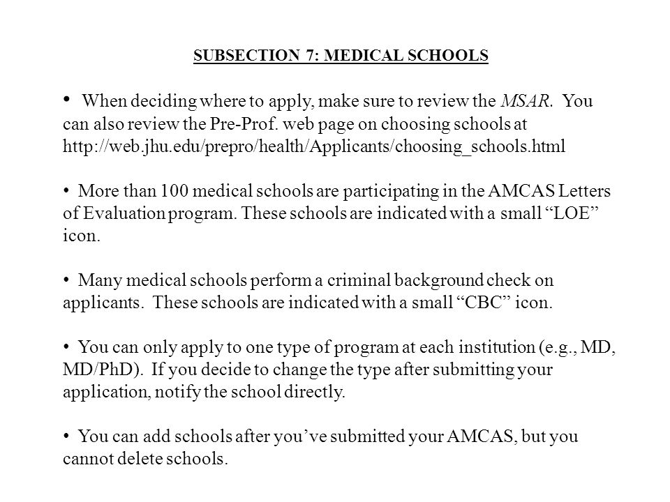 SUBSECTION 7: MEDICAL SCHOOLS When deciding where to apply, make sure to review the MSAR.