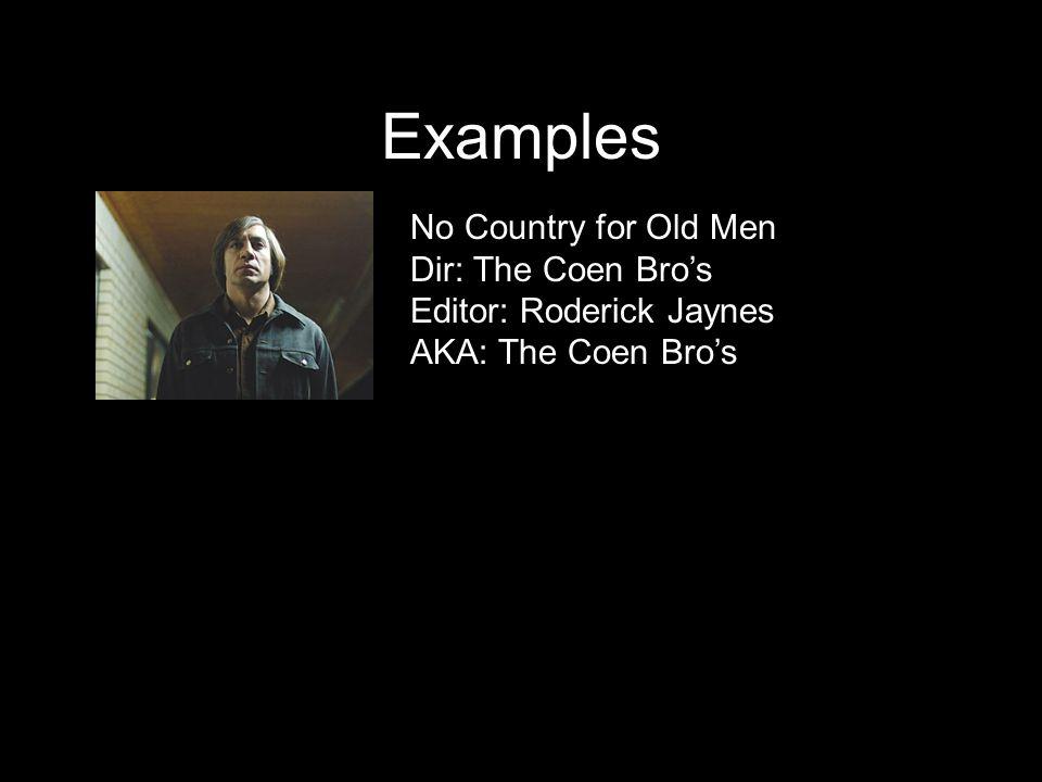 Examples No Country for Old Men Dir: The Coen Bro's Editor: Roderick Jaynes AKA: The Coen Bro's
