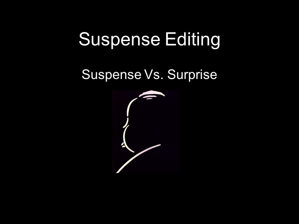 Suspense Editing Suspense Vs. Surprise