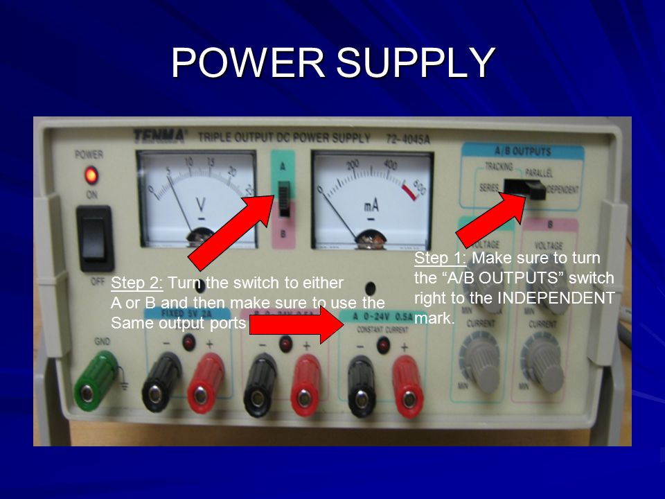POWER SUPPLY Step 1: Make sure to turn the A/B OUTPUTS switch right to the INDEPENDENT mark.