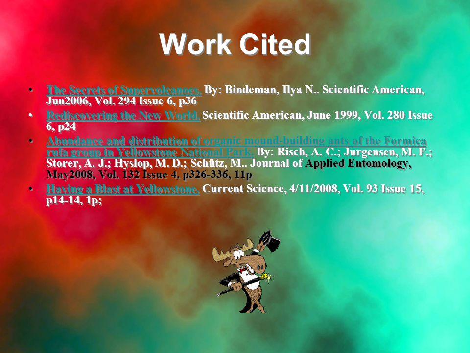 Work Cited The Secrets of Supervolcanoes. By: Bindeman, Ilya N.. Scientific American, Jun2006, Vol. 294 Issue 6, p36The Secrets of Supervolcanoes. Red