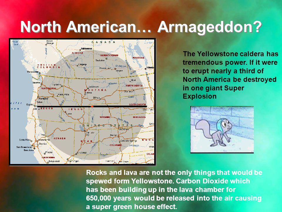 North American… Armageddon. The Yellowstone caldera has tremendous power.