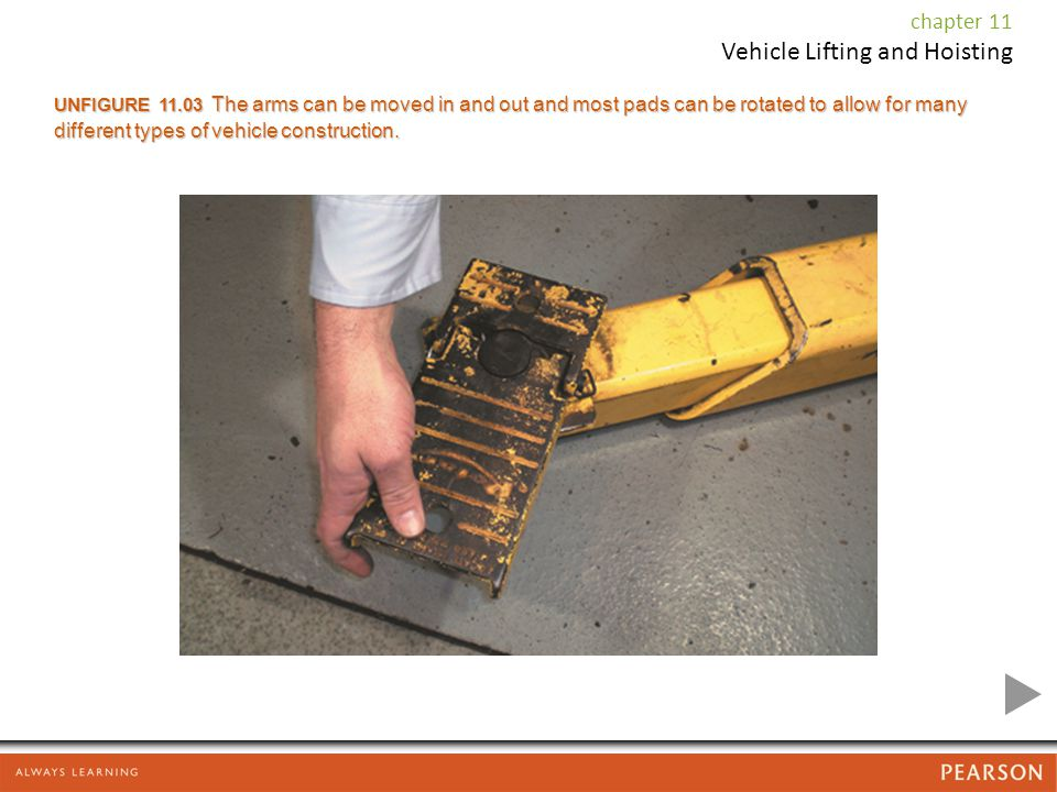 chapter 11 Vehicle Lifting and Hoisting UNFIGURE 11.03 The arms can be moved in and out and most pads can be rotated to allow for many different types of vehicle construction.