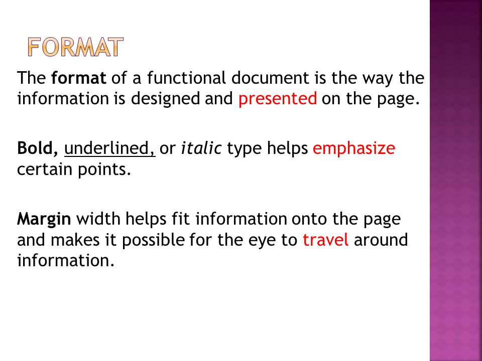 The format of a functional document is the way the information is designed and presented on the page. Bold, underlined, or italic type helps emphasize