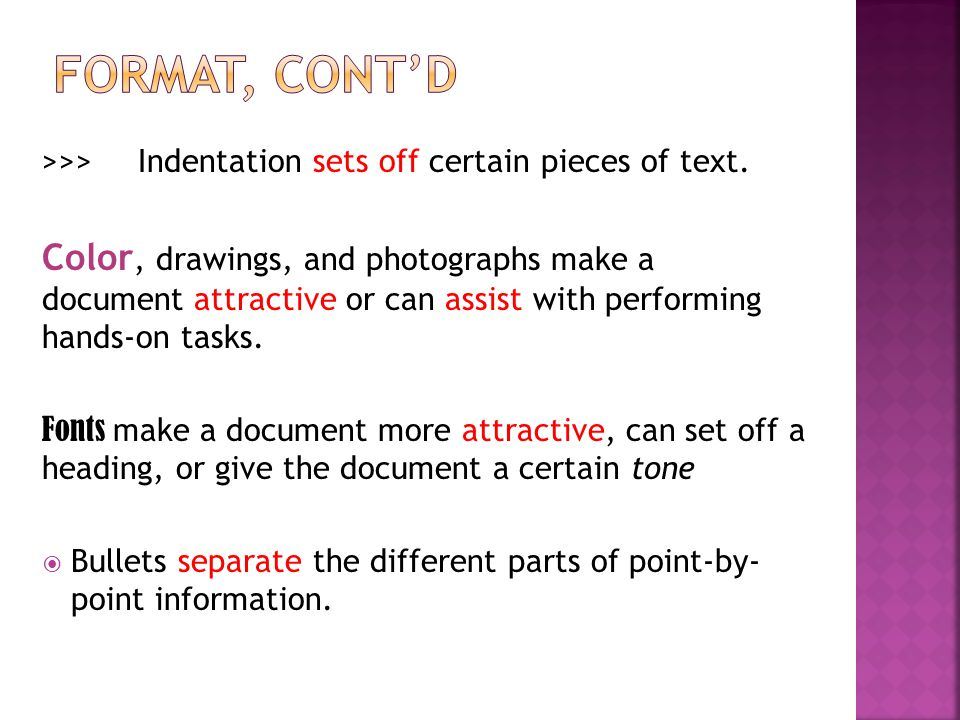 >>>Indentation sets off certain pieces of text. Color, drawings, and photographs make a document attractive or can assist with performing hands-on tas