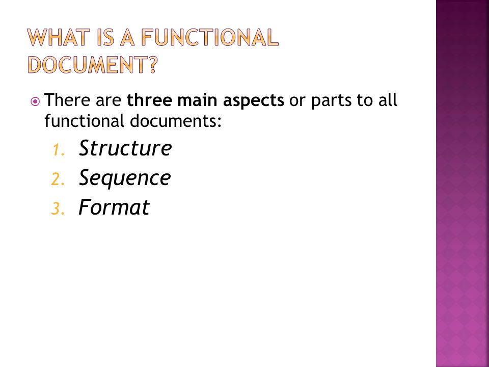 There are three main aspects or parts to all functional documents: 1. Structure 2. Sequence 3. Format