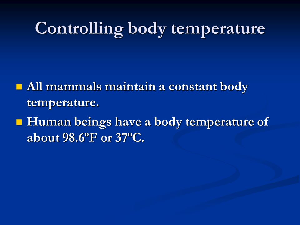 Controlling body temperature All mammals maintain a constant body temperature.