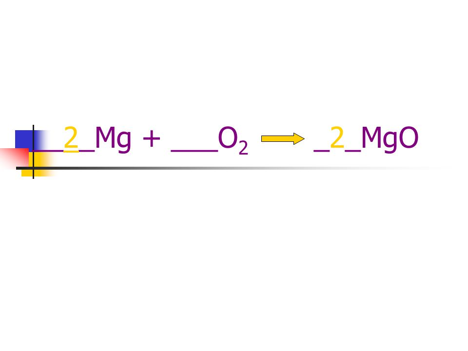 Go to the largest compound List the elements and amount ___Mg + ___O 2 __MgO 1Mg 1 2O 1
