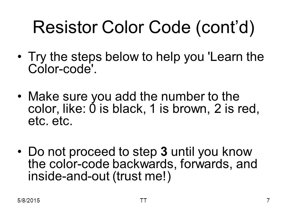 5/8/2015TT7 Resistor Color Code (cont'd) Try the steps below to help you Learn the Color-code .