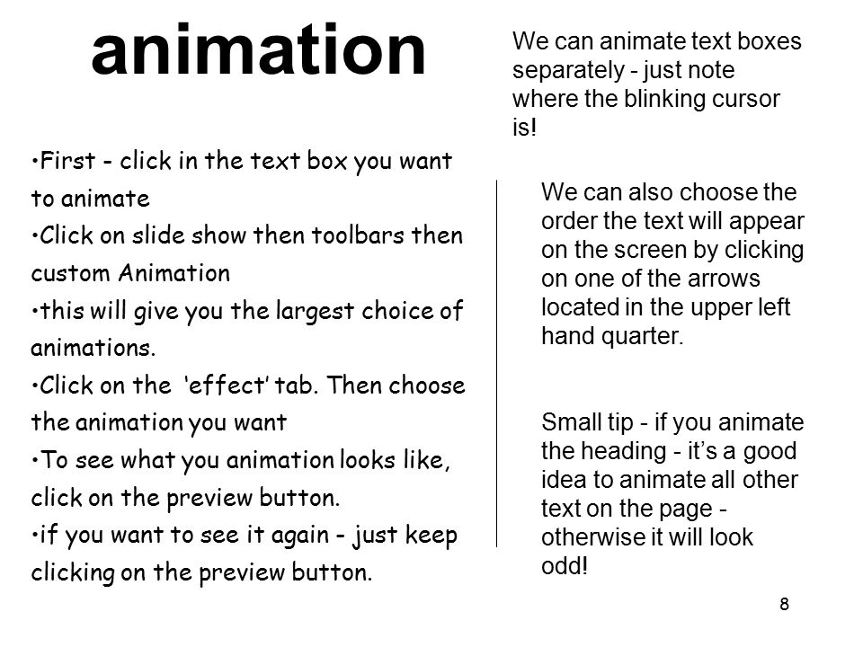 8 We can animate text boxes separately - just note where the blinking cursor is.