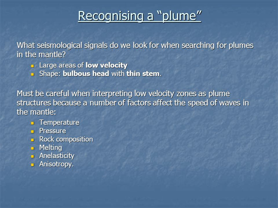 Recognising a plume What seismological signals do we look for when searching for plumes in the mantle.