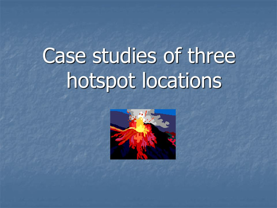 Case studies of three hotspot locations