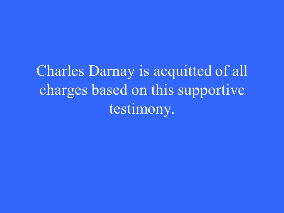 Charles Darnay is acquitted of all charges based on this supportive testimony.