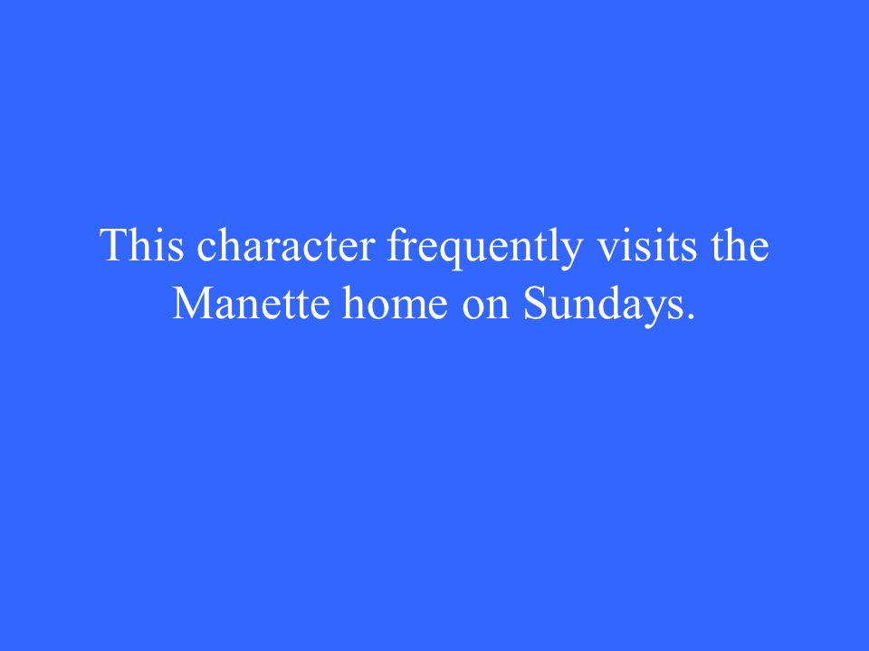 This character frequently visits the Manette home on Sundays.