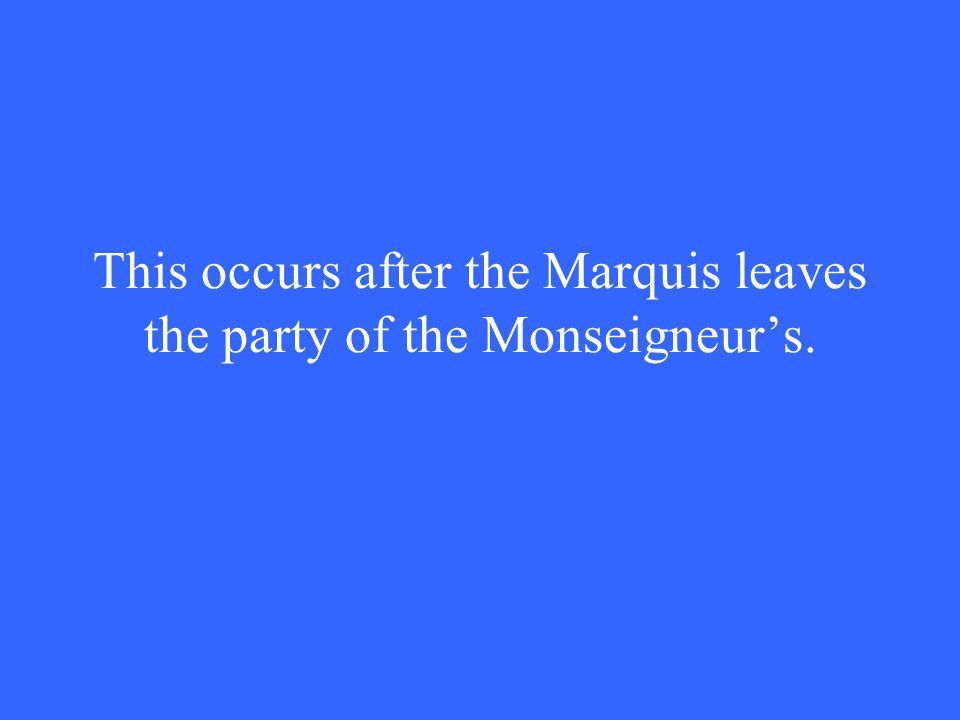 This occurs after the Marquis leaves the party of the Monseigneur's.