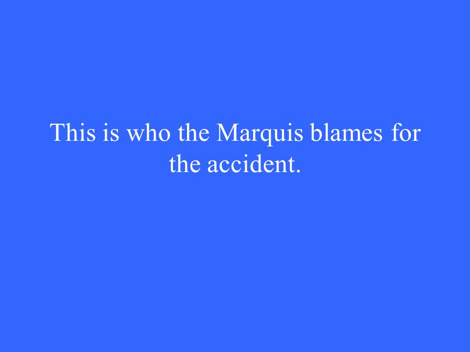 This is who the Marquis blames for the accident.