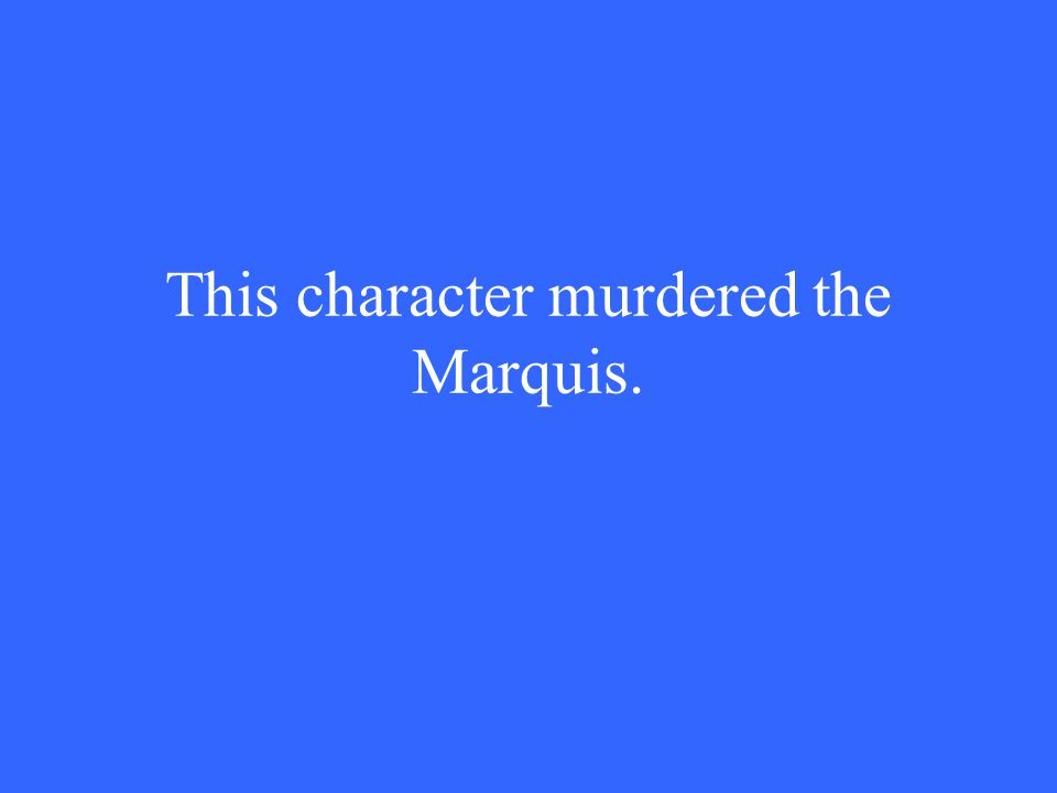 This character murdered the Marquis.