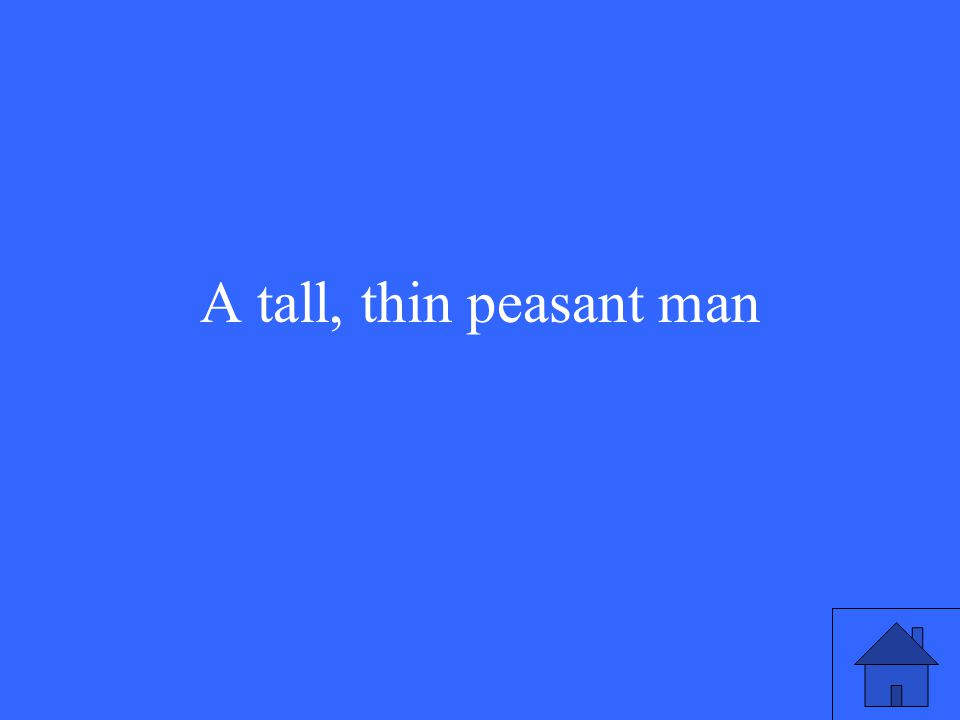 A tall, thin peasant man
