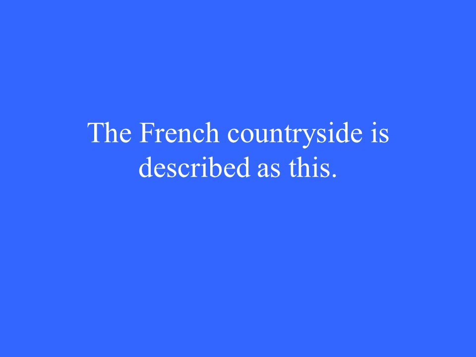 The French countryside is described as this.