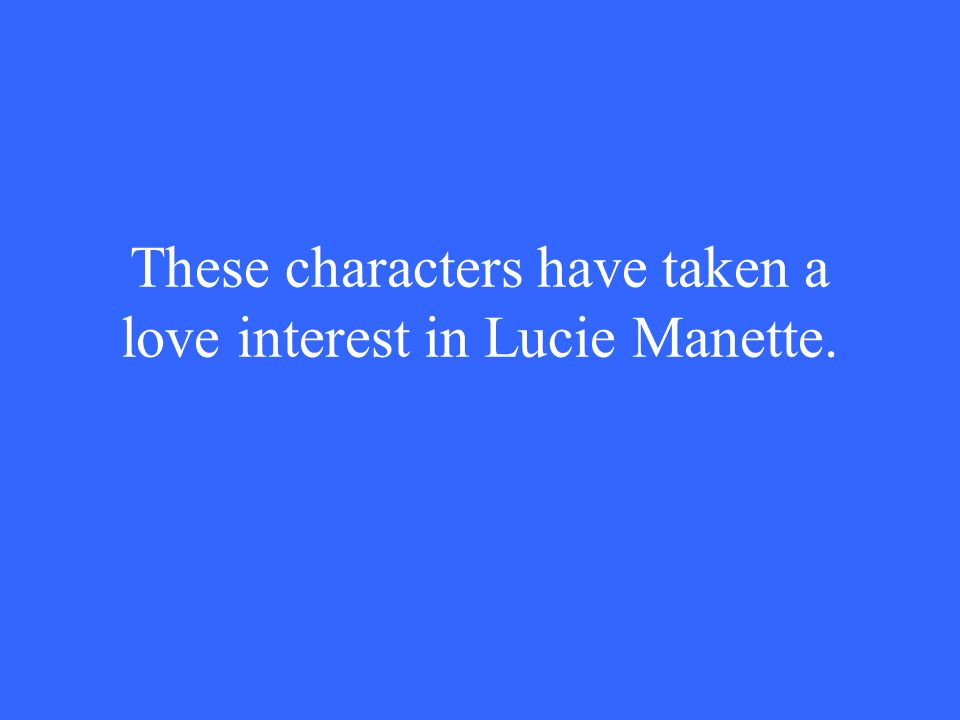 These characters have taken a love interest in Lucie Manette.