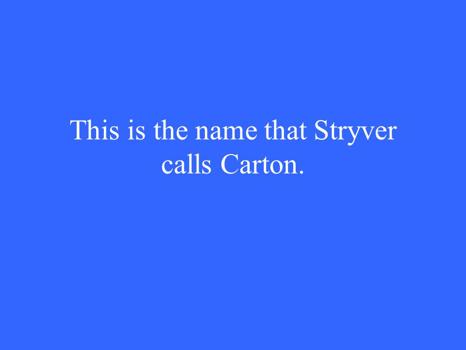 This is the name that Stryver calls Carton.