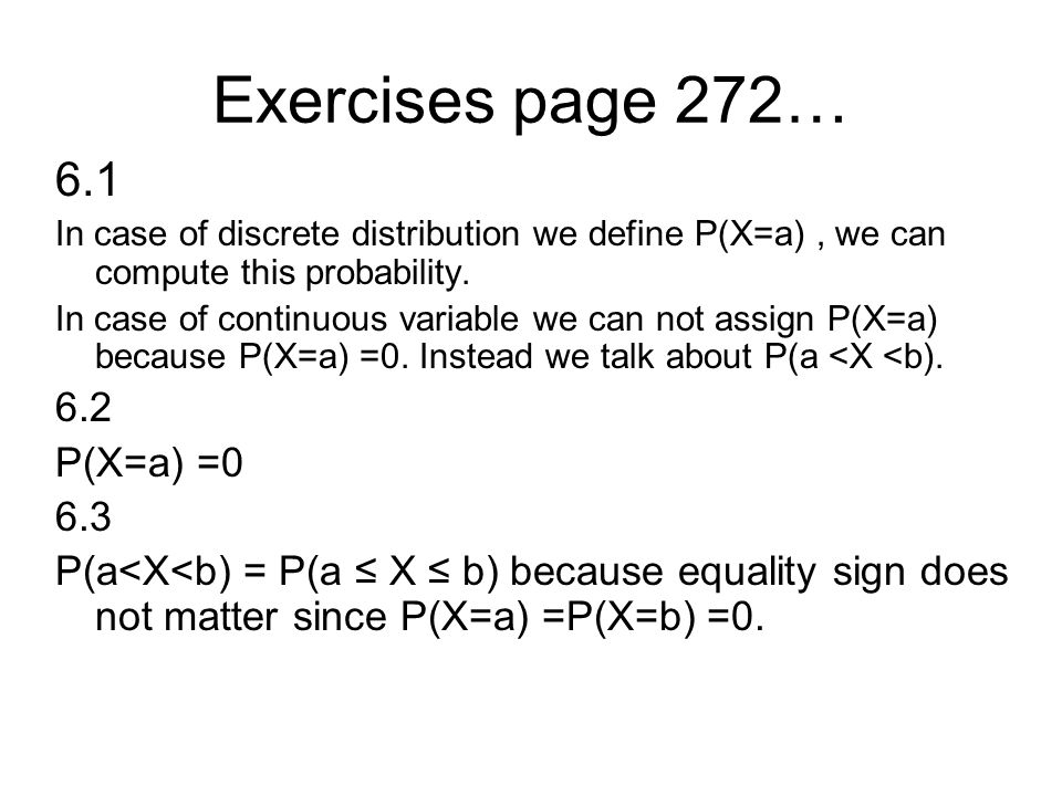 Exercises page 272… 6.1 In case of discrete distribution we define P(X=a), we can compute this probability.