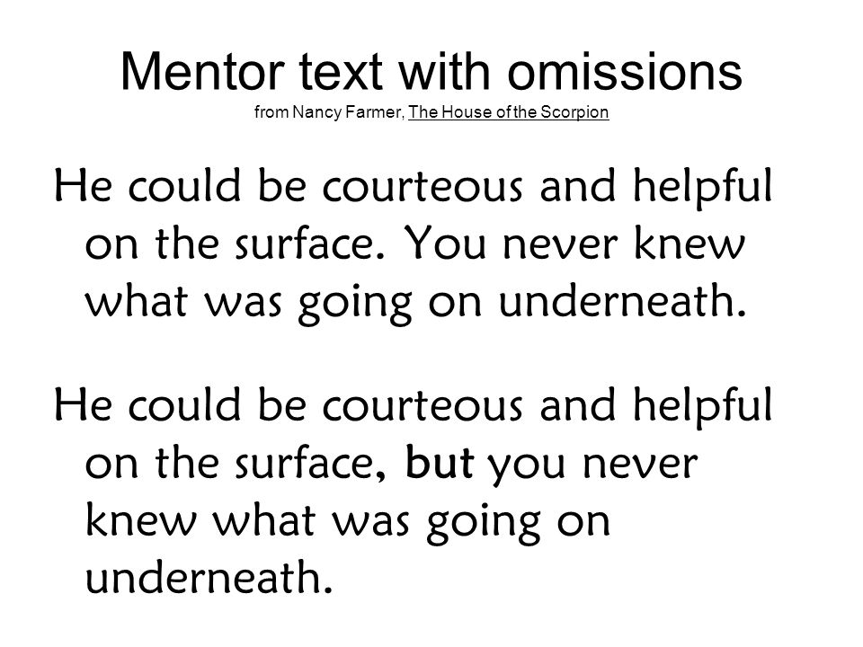 Mentor text with omissions from Nancy Farmer, The House of the Scorpion He could be courteous and helpful on the surface.