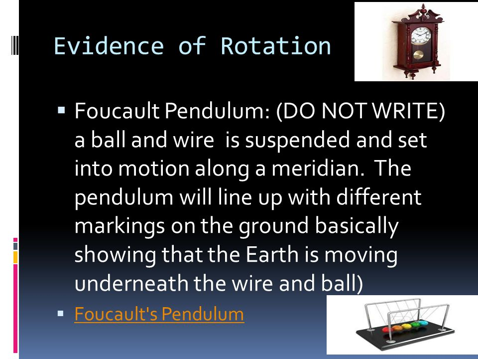 Evidence of Rotation  Foucault Pendulum: (DO NOT WRITE) a ball and wire is suspended and set into motion along a meridian. The pendulum will line up