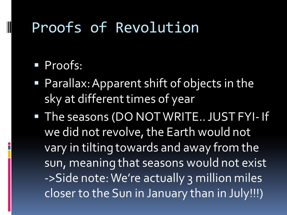 Proofs of Revolution  Proofs:  Parallax: Apparent shift of objects in the sky at different times of year  The seasons (DO NOT WRITE.. JUST FYI- If