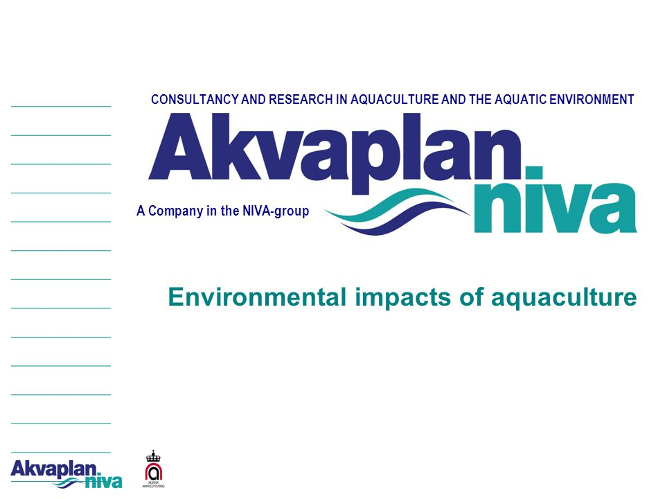 CONSULTANCY AND RESEARCH IN AQUACULTURE AND THE AQUATIC ENVIRONMENT A Company in the NIVA-group Environmental impacts of aquaculture